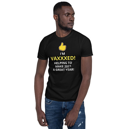 I'M VAXXXED! HELPING TO MAKE 2021 A GREAT YEAR!  - Short-Sleeve Unisex T-Shirt