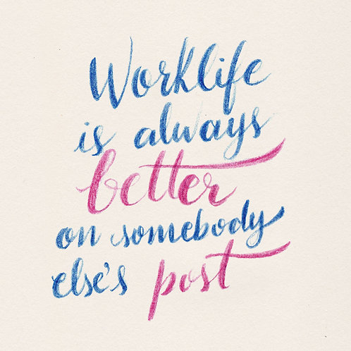 Worklife is always better in somebody else's post - Digital File!