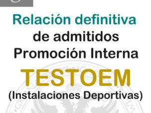 Relación definitiva de admitidos Promoción Interna TESTOEM (Instalaciones Deportivas)