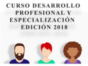 CURSO DESARROLLO PROFESIONAL Y ESPECIALIZACIÓN EDICIÓN 2018