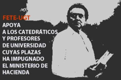 FETE-UGT APOYA A LOS CATEDRÁTICOS Y PROFESORES DE UNIVERSIDAD CUYAS PLAZAS HA IMPUGNADO EL MINISTERI
