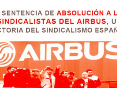LA SENTENCIA DE ABSOLUCIÓN A LOS 8 SINDICALISTAS DEL AIRBUS, UNA VICTORIA DEL SINDICALISMO ESPAÑOL