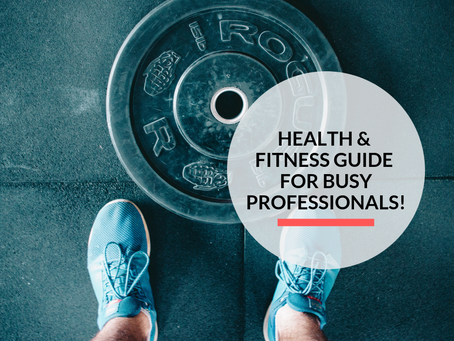 Health & fitness guide for busy professionals!