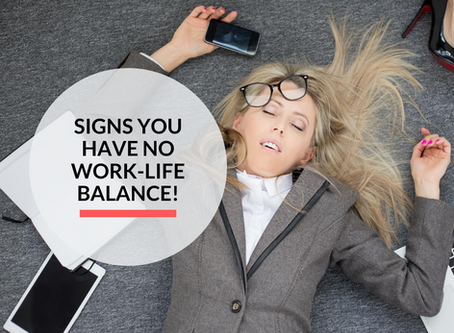 7 signs you have no work-life balance!