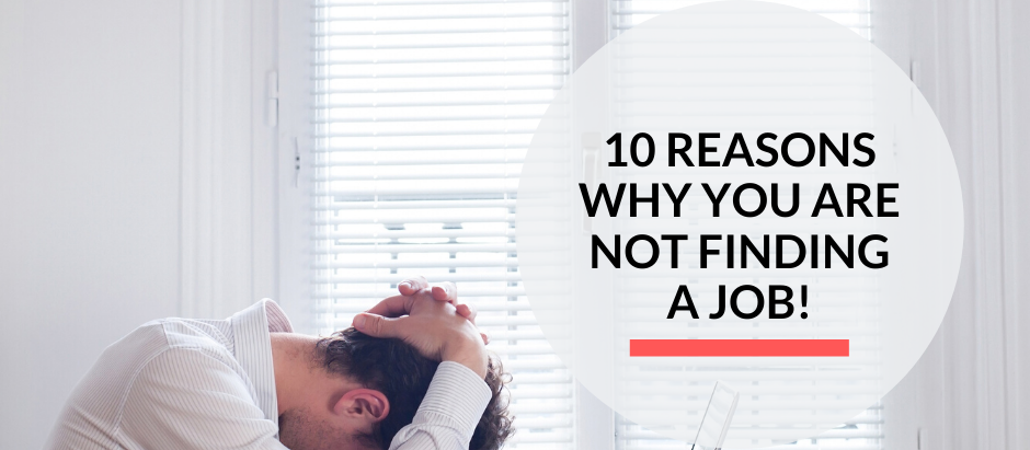 10 reasons why you are not finding a job!