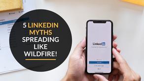 5 LinkedIn Myths spreading like wildfire!