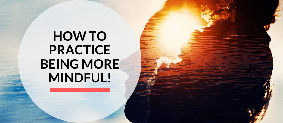 How to practice mindfulness!