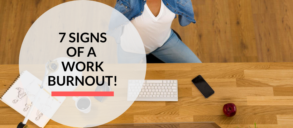 7 signs of a work burnout!