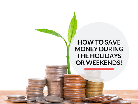 How to save money during the holidays/weekends!