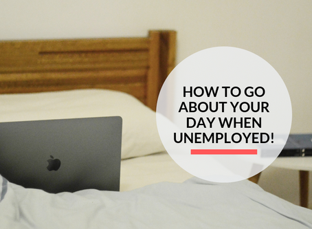 How to go about your day when unemployed!