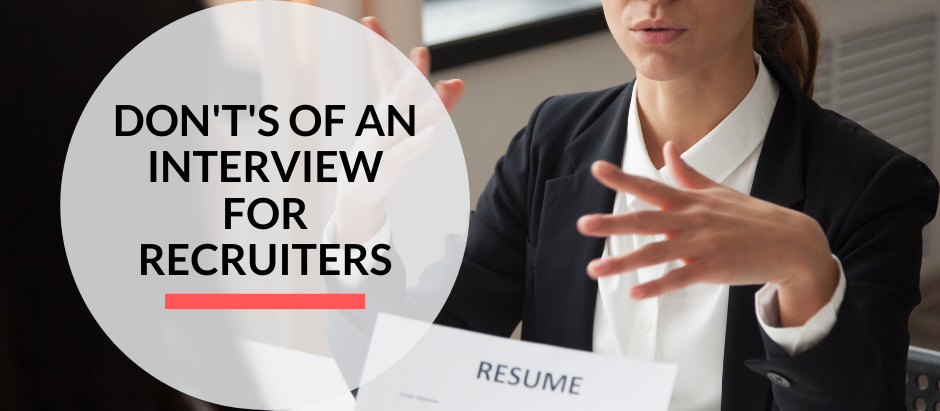 The don't's of an interview for recruiters!