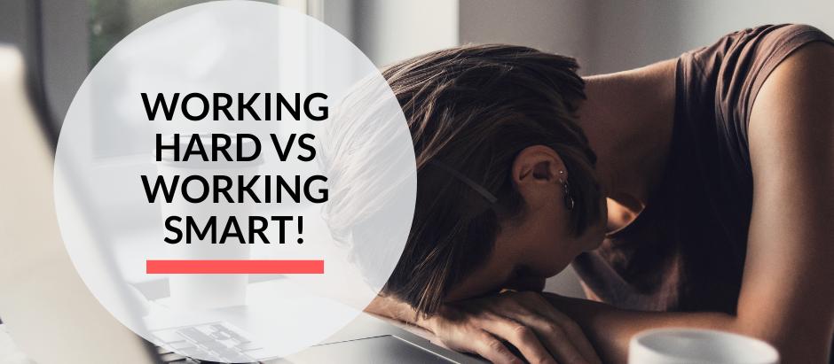 Working hard vs working smart + How to work smarter!
