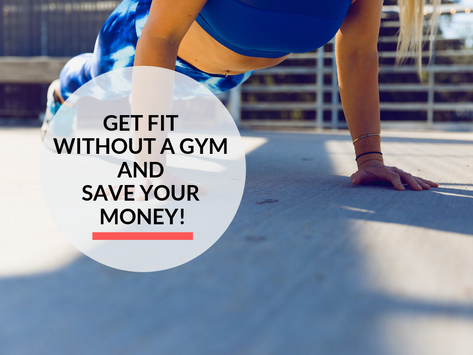 5 ways you can get fit without a Gym Membership and Save Money!