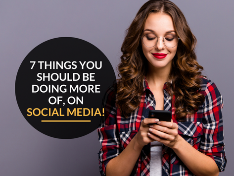 7 Things you should be doing more of on social media, as a business!