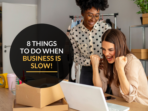 8 productive things to do when your business is slow!
