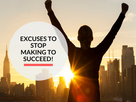 Stop making these excuses if you want to succeed!