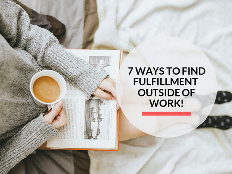 7 ways to find fulfillment outside of work!