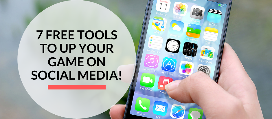7 free tools to up your game on social media!
