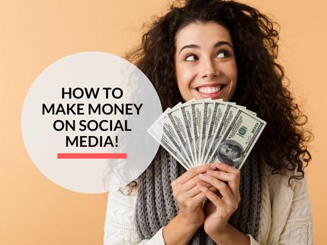 How to make money on Social Media!