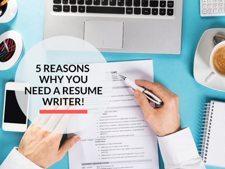 5 reasons why you should hire a Resume Writer!