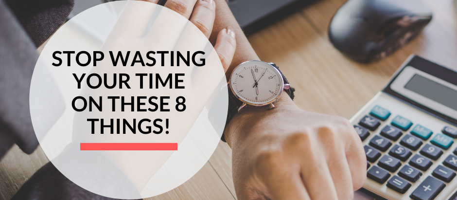 Stop wasting your time on these 8 things!