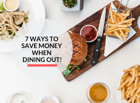 7 ways to Save Money when it comes to dining out!
