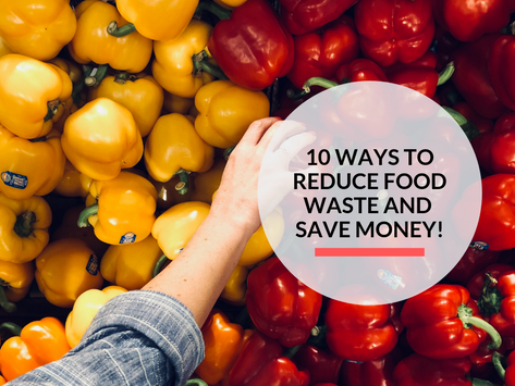 10 ways to reduce food waste and save money!