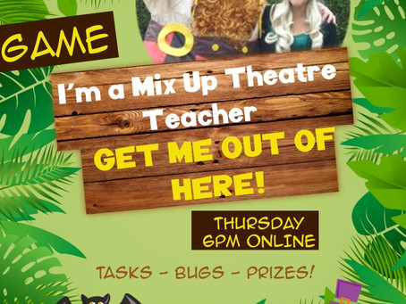I'm a Mix Up Theatre Teacher, Get Me Out of Here!