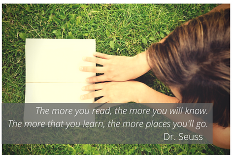 The more you read, the more you will know. The more that you learn, the more places you'll go. -Dr. Suess