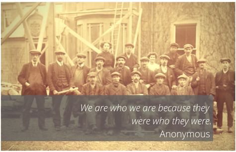 We are who we are because they were who they were. -Anonymous
