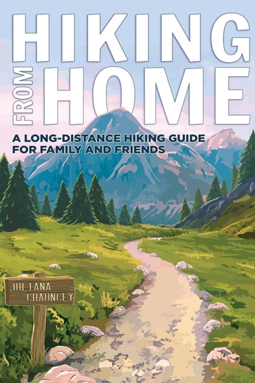 SIGNED Hiking From Home: A Long-Distance Hiking Guide for Family and Friends