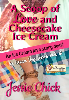 A Scoop of Love and Cheesecake Ice Cream (Book 18) by Jessie Chick