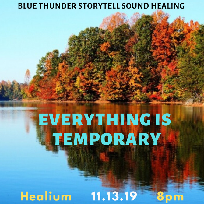 'Everything is Temporary' by Storytelling Shaman - Blue Thunder 8 p.m. 11/13 $20 incl this w