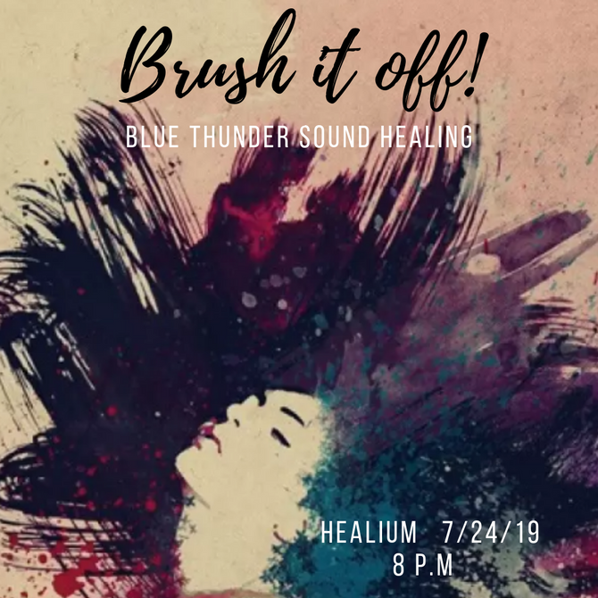 Brush It Off - Storytelling Sound Heal Meditation with Blue Thunder Wed., 7/24 8 p.m. at Healium Ctr
