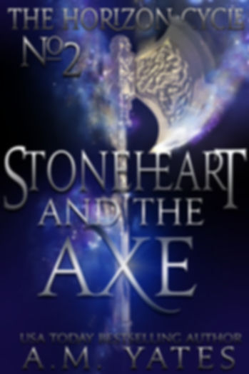 Stoneheart and the Axe:  The Horizon Cycle Book 2 By A.M. Yates YA Urban Fantasy and Paranormal Romance