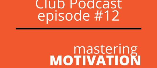 Episode #12. Mastering Motivation.