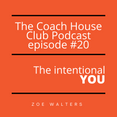 The Coach House Club PODCAST. Episode #20. The Intentional You.
