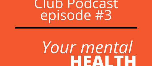 PODCAST: Episode #3. Mind your mental health.