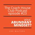The Coach House Club PODCAST Episode #23. Your abundant mindset.