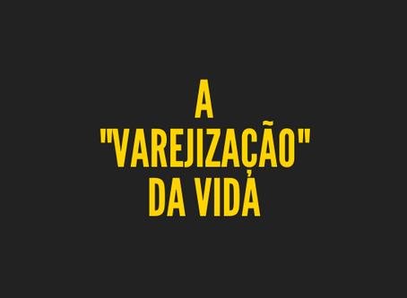 """A """"Varejização"""" da Vida"""