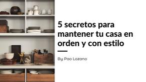 5 secretos para mantener tu casa en orden y con estilo
