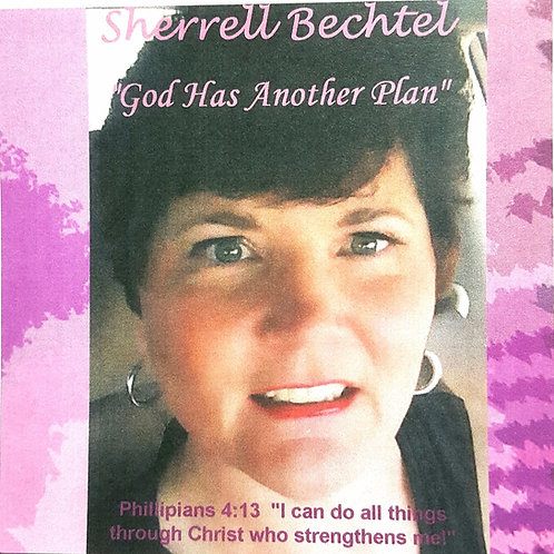 CD - Sherrell Bechtel - God Has Another Plan