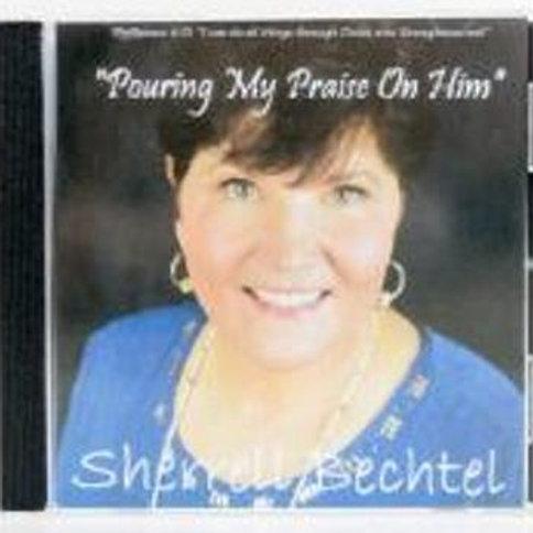 CD - Sherrell Bechtel - Pouring My Praise on Him