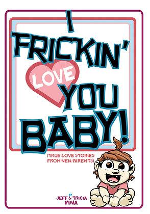 I Frickin' Love You, Baby!