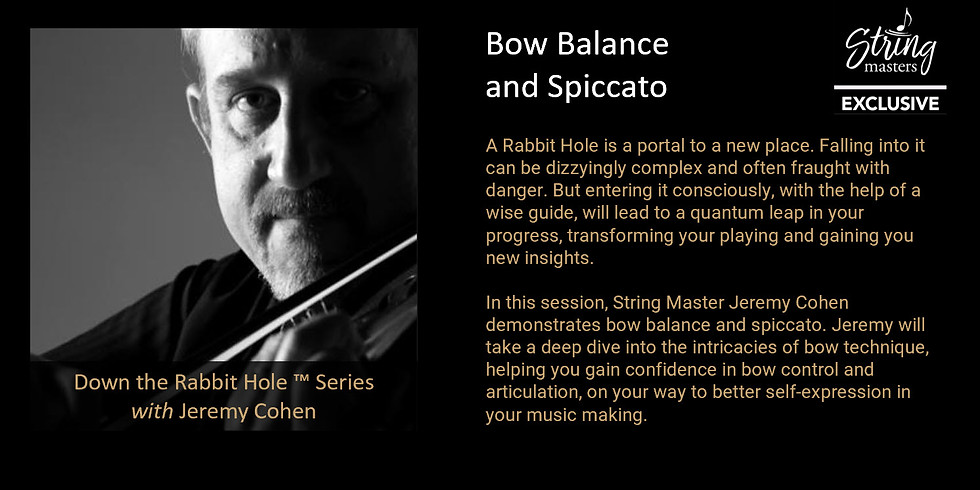 Down the Rabbit Hole ™ Series with Jeremy Cohen : Bow Balance and Spiccato