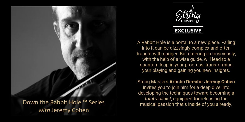 Down the Rabbit Hole ™ Series with Jeremy Cohen : Bow Arm/Tone Production
