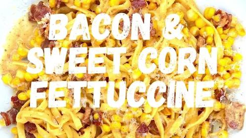 bacon & sweet corn fettuccine