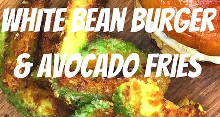 White Bean Cheeseburgers         & Avocado Fries