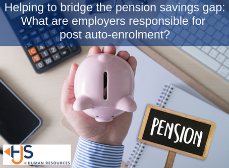 Helping to bridge the pension savings gap – what are employers responsible for post auto-enrolment?