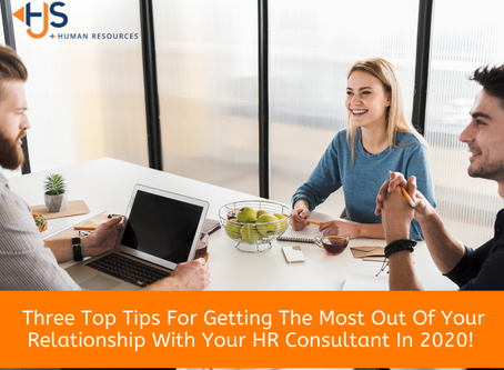 Three Top Tips For Getting The Most Out Of Your Relationship With Your HR Consultant in 2020!
